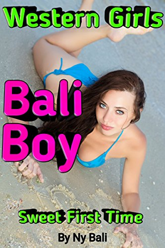 Western Girls BALI Boy: Sweet First Time