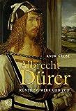Albrecht Dürer. Künstler, Werk und Zeit - Anja Grebe