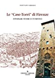 Case torri di Firenze. Itinerari turistici storici