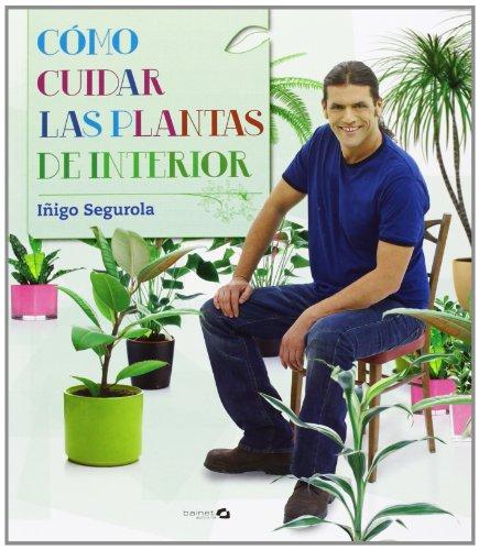 Cómo cuidar las plantas de interior por Iñigo Segurola