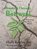 Breaking Through Betrayal: and Recovering the Peace Within (New Horizons in Therapy) by Holli Kenley (2009-12-15)