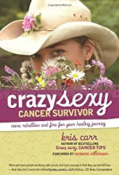 Crazy Sexy Cancer Survivor: More Rebellion and Fire for Your Healing Journey by Carr, Kris (2008) Paperback