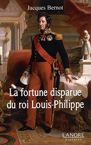 La fortune disparue du roi Louis-Philippe (1640-2008) por Jacques Bernot
