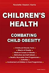 Children's Health-combating Child Obesity: A Comprehensive Guide to Children's Health and Fitness