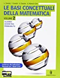 Le basi concettuali della matematica. Per i Licei. Con espansione online: 2