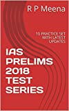 #10: IAS PRELIMS 2018 TEST SERIES: 10 PRACTICE SET WITH LATEST UPDATES