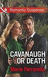 Cavanaugh Or Death (Mills & Boon Romantic Suspense) (Cavanaugh Justice, Book 31)