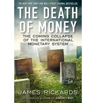 [(The Death of Money: The Coming Collapse of the International Monetary System)] [ By (author) James Rickards ] [April, 2014]