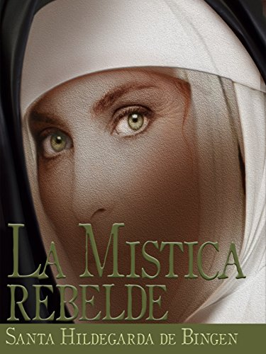 la-mistica-rebelde-santa-hildegarda-de-bingen