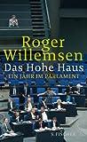 Das Hohe Haus: Ein Jahr im Parlament von Roger Willemsen