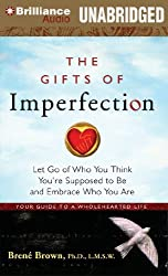 The Gifts of Imperfection: Let Go of Who You Think You're Supposed to Be and Embrace Who You Are by Brene Brown Ph.D. L.M.S.W. (2012-05-22)