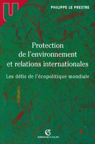Ebook dictionnaire français téléchargement gratuit Protection de l'environnement et relations internationales : Les défis de l'écopolitique mondiale (Science politique) by Philippe Le Prestre PDF