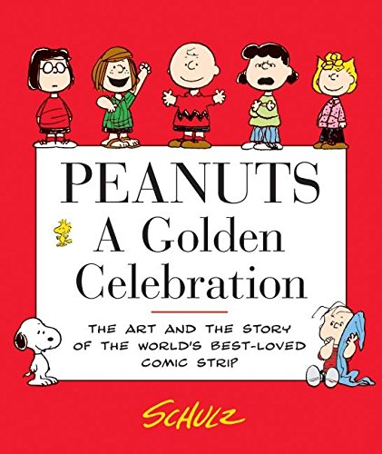 Peanuts: A Golden Celebration: The Art and the Story of the World's Best-Loved Comic Strip