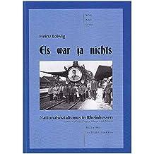 Es war ja nichts. Nationalsozialismus in Rheinhessen sowie in Alzey, Bingen, Mainz und Worms. 1933 bis 1945. Eine Bilddokumentation.