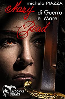 Mary Read - di guerra e mare (La donna pirata Vol. 1) di [Piazza, Michela]