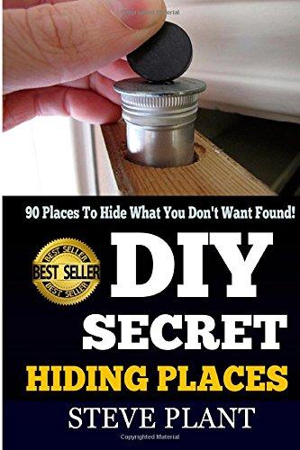 DIY Secret Hiding Places: 90 Places To Hide What You Don't Want Found!