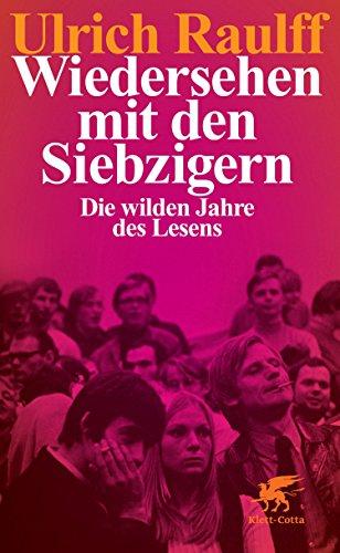 Buchseite und Rezensionen zu 'Wiedersehen mit den Siebzigern: Die wilden Jahre des Lesens' von Ulrich Raulff