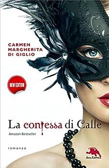 La contessa di Calle - Versione integrale. Nuova edizione di [Di Giglio, Carmen Margherita]