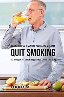 55 Juice Recipes to Control Your Eating After You Quit Smoking: Get through the Tough Times Using Natural Solutions from CreateSpace Independent Publishing Platform