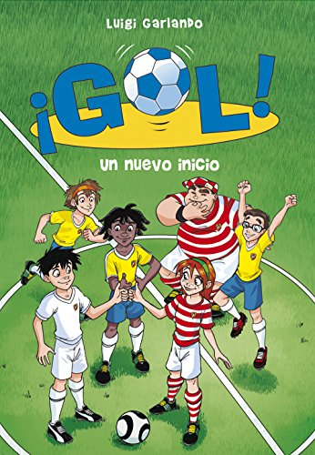 Un nuevo inicio (Serie ¡Gol! 31) por Luigi Garlando