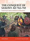 The Conquest of Saxony AD 782-785: Charlemagne's defeat of Widukind of Westphalia (Campaign, Band 271)
