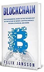 Blockchain: The Fundamental Guide to the Technology of the future of money, Cryptocurrency, Bitcoin, Ethereum, and more (English Edition)