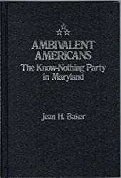 Ambivalent Americans: The Know-Nothing Party in Maryland