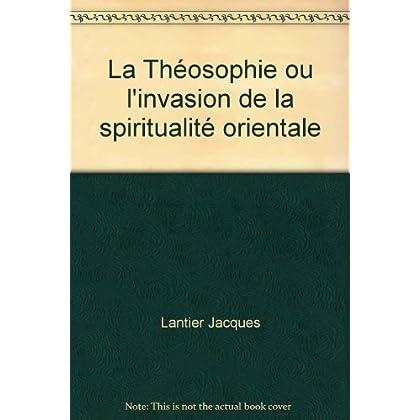 La Théosophie ou l\'invasion de la spiritualité orientale