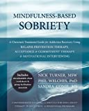 Image de Mindfulness-Based Sobriety: A Clinician's Treatment Guide for Addiction Recovery Using Rel