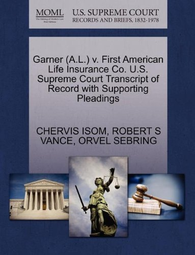 Garner (A.L.) v. First American Life Insurance Co. U.S. Supreme Court Transcript of Record with Supporting Pleadings by CHERVIS ISOM (2011-10-30)