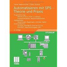 Automatisieren mit SPS - Theorie und Praxis: Programmierung: DIN EN 61131-3, STEP7, CoDeSys, Entwurfsverfahren, Bausteinbibliotheken. Applikationen: ... OPC (Viewegs Fachbücher der Technik)