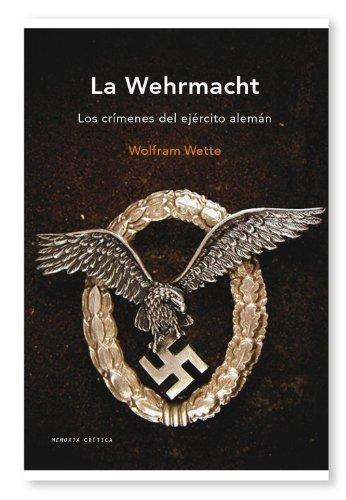 La Wehrmacht: Los crímenes del ejército alemán (Memoria Crítica) por Wolfram Wette