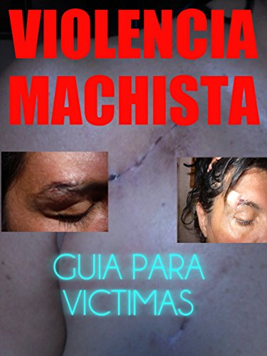 VIOLENCIA MACHISTA: Guía para víctimas de violencia de genero por Andrea Fabiana Sapirsztein