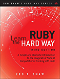 Learn Ruby the Hard Way: A Simple and Idiomatic Introduction to the Imaginative World Of Computational Thinking with Code (Zed Shaw's Hard Way Series)