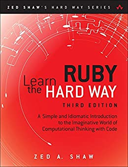 Learn Ruby the Hard Way: A Simple and Idiomatic Introduction to the Imaginative World Of Computational Thinking with Code (Zed Shaw's Hard Way Series) by [Shaw, Zed A.]