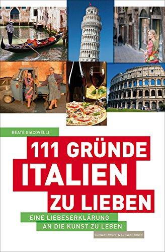 111 Gründe, Italien zu lieben: Eine Liebeserklärung an die Kunst zu Leben (Zu Stiefel Gefallen)