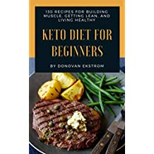 Keto Diet For Beginners: 130 Ketogenic Diet Recipes For Building Muscle, Getting Lean, and Living Healthy: Ketogenic Diet For Weight Loss : Keto Diet : ... Step Guide For Beginners (English Edition)