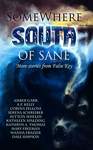 Somewhere South of Sane: More stories and poems from False Key (English Edition)