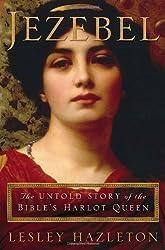 Jezebel: The Untold Story of the Bible's Harlot Queen