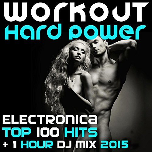 Workout Hard Power Electronica Top 100 Hits + 1 Hour DJ 2015