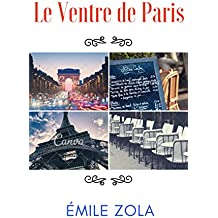 Le Ventre de Paris (Annotée) (Les Rougon-Macquart t. 3) (French Edition)