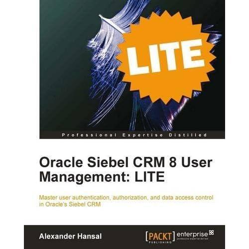 Oracle Siebel CRM 8 User Management: LITE by Hansal, Alexander (2011) Paperback