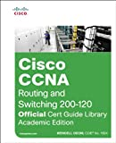 Cisco CCNA Routing and Switching ICND2 200-101 Official Cert Guide + Cisco CCENT/CCNA ICND1 100-101 Official Cert Guide: Academic Edition