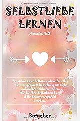 """SELBSTLIEBE LERNEN: Wie Sie Ihre Selbstbeziehung & Ihr Selbstwertgefühl stärken. PRAXISBUCH ZUR SELBSTANNAHME für alle, die eine gesunde Beziehung mit ... (""""FINDE & LIEBE DICH SELBST!"""", Band 1) Taschenbuch"""