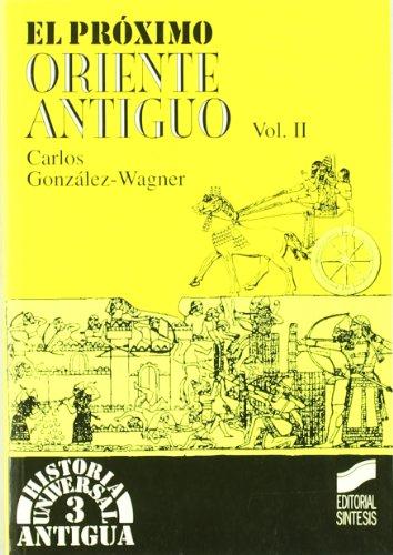 El Próximo Oriente antiguo II (Historia universal. Antigua) por Carlos Gonzalez Wagner