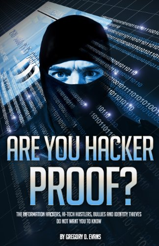 Are You Hacker Proof?: The Information Hackers, Hi-Tech Hustlers, Bullies, and Identity Thieves Do Not Want You to Know (English Edition)
