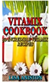 Vitamix Cookbook: 50 Incredible Vitamix Recipes
