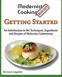 Modernist Cooking Made Easy: Getting Started: An Introduction to the Techniques, Ingredients and Recipes of Molecular Gastronomy by Jason Logsdon (2012-11-23)