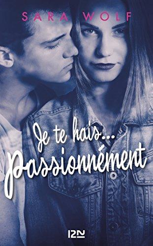 Je te hais... passionnément - tome 1 par [WOLF, Sara]