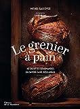 Le Grenier à Pain : 60 recettes du savoir-faire boulanger